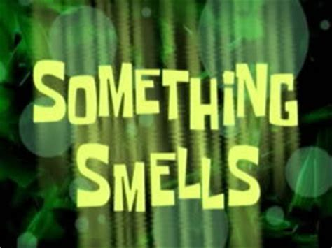 Something Smells (Episode) – From SpongePedia, the biggest